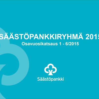 Säästöpankkiryhmän osavuosikatsaus 1-6/2015, esitys