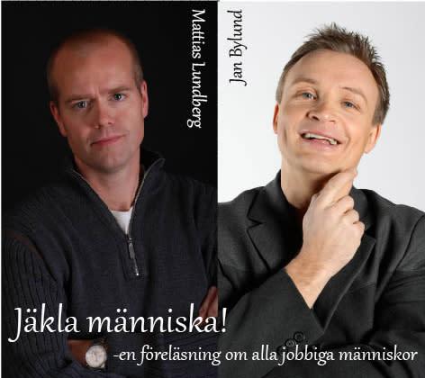 """Pressinbjudan till föreläsningsföreställningen """"Jäkla Människa"""" med Janne Bylund & Mattias Lundberg"""
