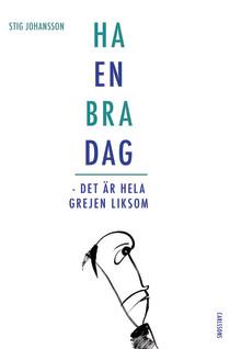 """Ny bok: """"Ha en bra dag - det är hela grejen liksom"""". Nya visdomsord från en av Sveriges främsta aforistiker"""
