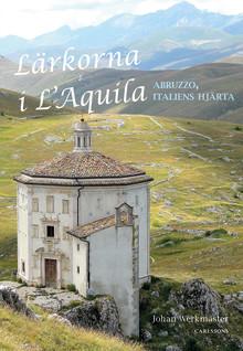 """Ny reseskildring: """"Lärkorna i L'Aquila: Abruzzo Italiens hjärta""""."""