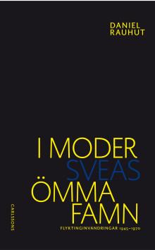 """Studie om flyktinginvandringar till Sverige 1945-1970. """"I moder Sveas ömma famn""""."""