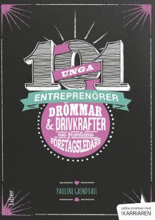 101 unga entreprenörer - Drömmar och drivkrafter hos framtidens företagsledare