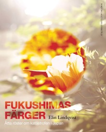 Ny bok av Elin Lindqvist - Fukushimas färger - åtta röster om katastrofen i Japan