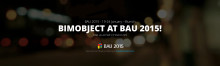 Meet BIMobject® at BAU 2015!