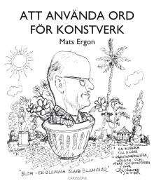 """1900-talets svenska kulturpersonligheter av Konstnärsklubbens tecknare. """"Att använda ord för konstverk""""."""