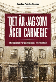 """Ny bok: """"Det är jag som äger Carnegie"""" av Karolina Palutko Macéus"""