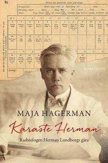 Käraste Herman - Rasbiologen Herman Lundborgs gåta av Maja Hagerman