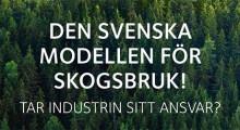 Den svenska modellen för skogsbruk! Tar industrin sitt ansvar?