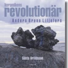 """Läs boken om Anders Bruno Liljefors - """"Keramikens revolutionär"""", utgiven på Carlsson Bokförlag"""
