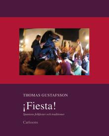 """""""¡Fiesta! Spaniens folkfester och traditioner."""" Ny bok i serien Spanienböcker av Spanienkännaren Thomas Gustafsson"""