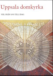 Praktverket är komplett. Uppsala domkyrka volym VIII. Från 1935 till idag