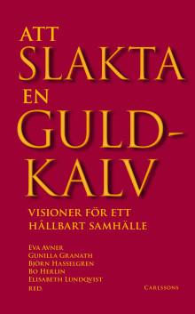 """30 skribenter om sina visioner för ett hållbart samhälle. Ny bok: """"Att slakta en guldkalv""""."""