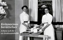 Kvinnornas berättelser - arbete och liv i ett brukssamhälle på Forsviks bruk