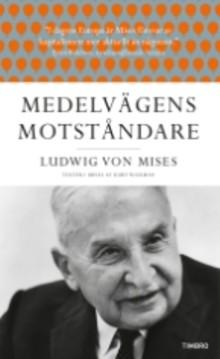 Ny bok: Medelvägens motståndare –  Ludwig von Mises  (för första gången på svenska)