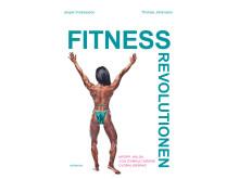 """Omslag """"Fitnessrevolutionen - kropp, hälsa och gymkulturens globalisering"""""""