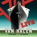 VAN HALEN TO RELEASE DEFINITIVE LIVE ALBUM -	TOKYO DOME LIVE IN CONCERT -   AVAILABLE MARCH 30 DIGITALLY AND APRIL 1ST ON CD AND VINYL.