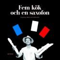 Ny bok i september: Fem kök och en saxofon - krogsväng i Malmö med Staffan Asker