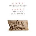 Boksläpp: Cato & Varro om lantbruk – för första gången i oavkortad översättning från latin till svenska