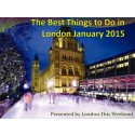 Do Not Miss These Best Things to Do in London January 2015!